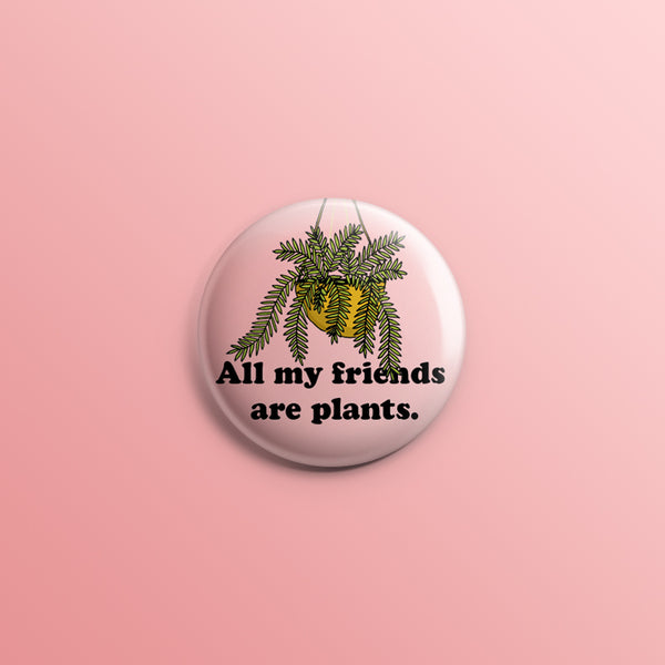 All My Friends Are Plants 3 1inch Pin