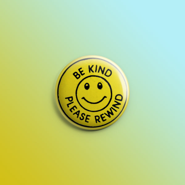 Be Kind Please Rewind 1inch Pin