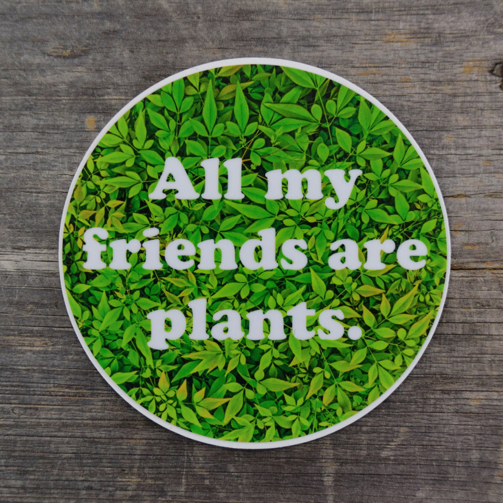 All My Friends Are Plants #1 Vinyl Sticker
