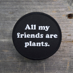 All My Friends Are Plants Embroidered Patch