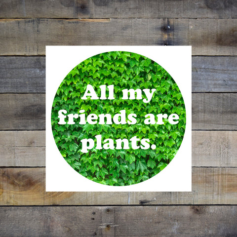 All My Friends Are Plants Giclee Print - Green