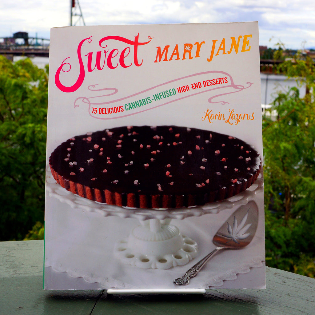 Sweet Mary Jane: 75 Delicious Cannabis-infused High-end Desserts - Saturday with Mary Jane