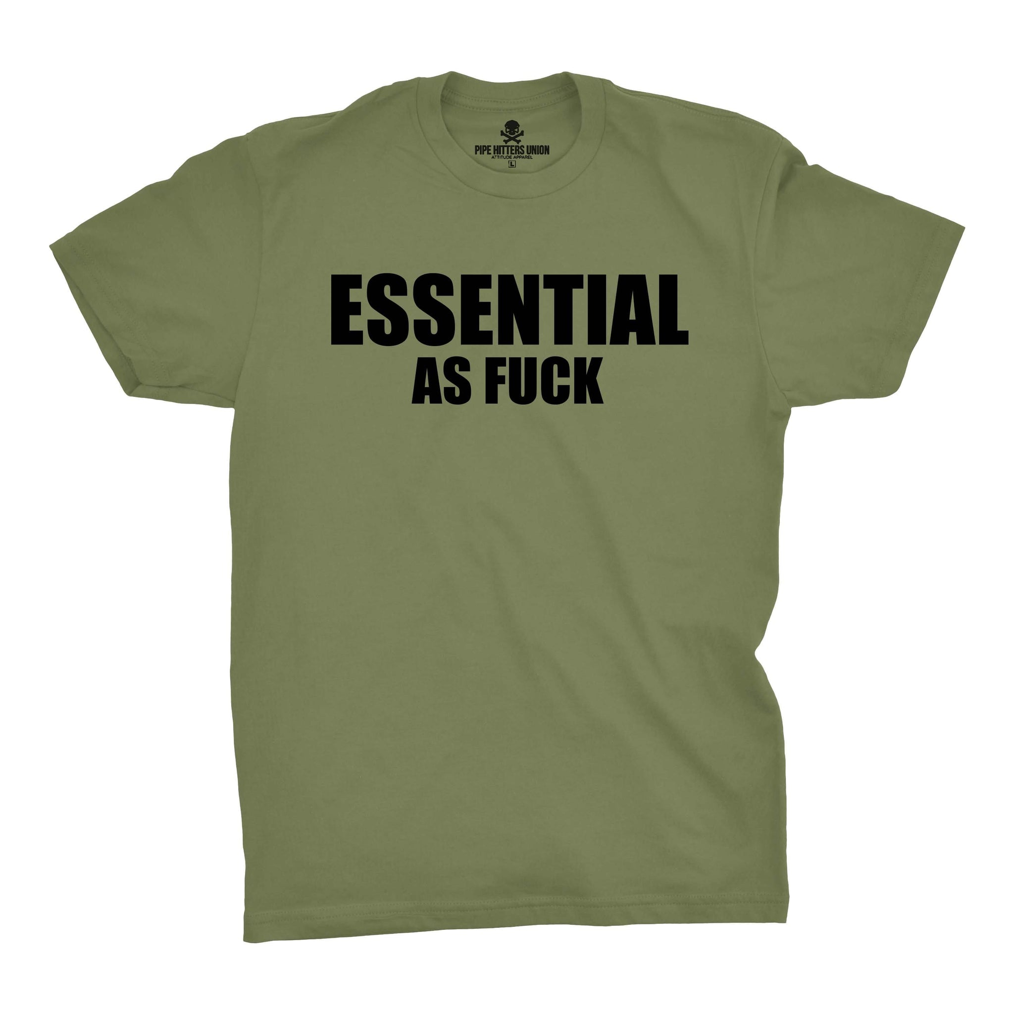 Essential As Fuck - Military Green - T-Shirts - Pipe Hitters Union