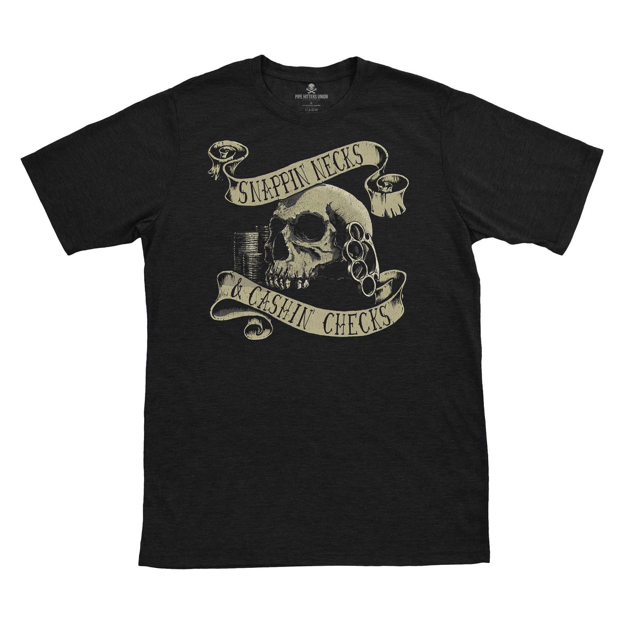 Snappin Necks & Cashin Checks - Black - T-Shirts - Pipe Hitters Union