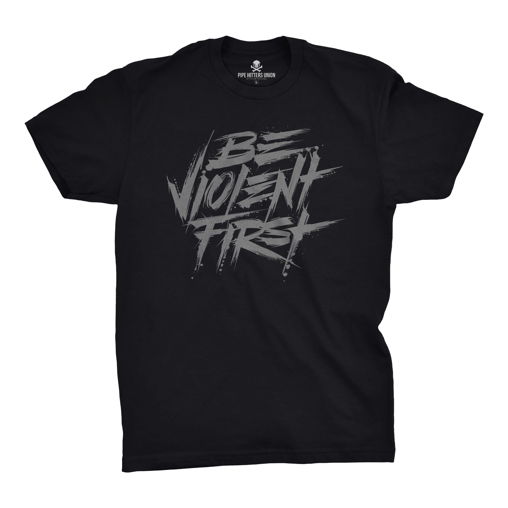 Be Violent First - Black/Grey - T-Shirts - Pipe Hitters Union