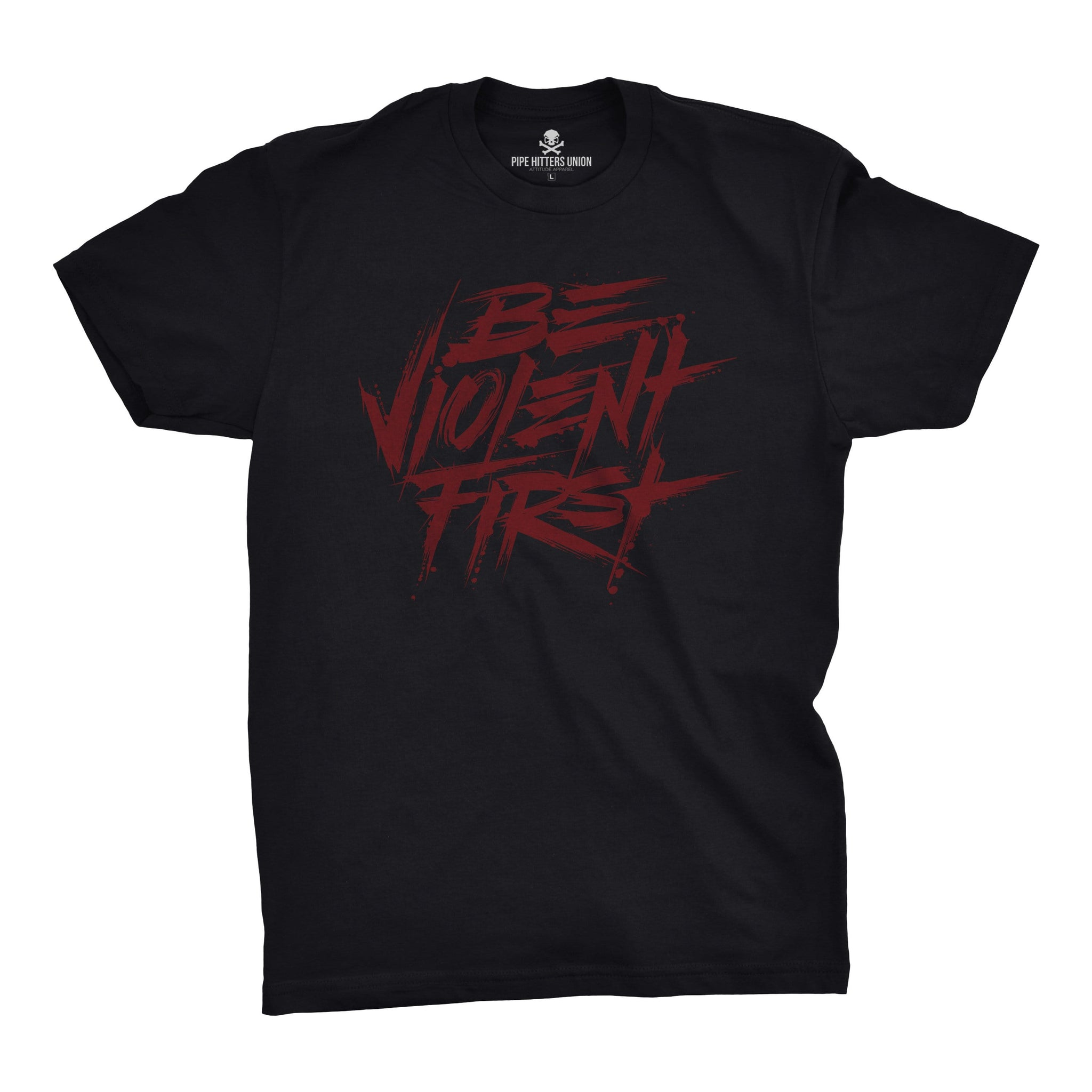 Be Violent First - Black/Red - T-Shirts - Pipe Hitters Union