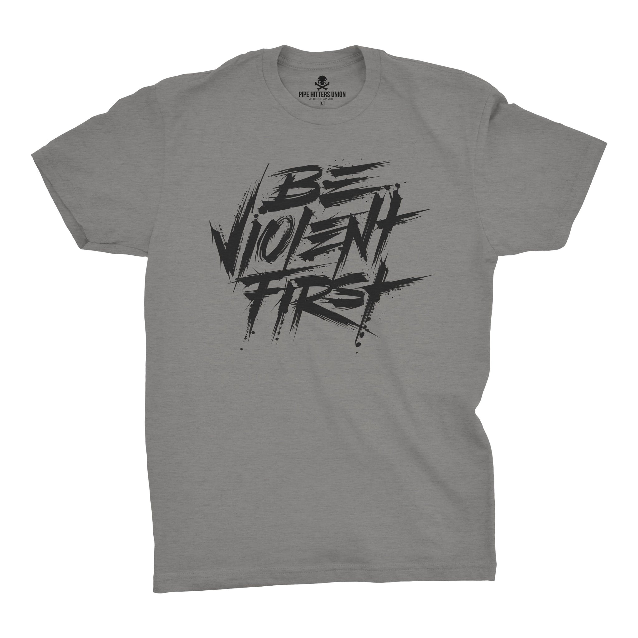 Be Violent First - Grey/Black - T-Shirts - Pipe Hitters Union