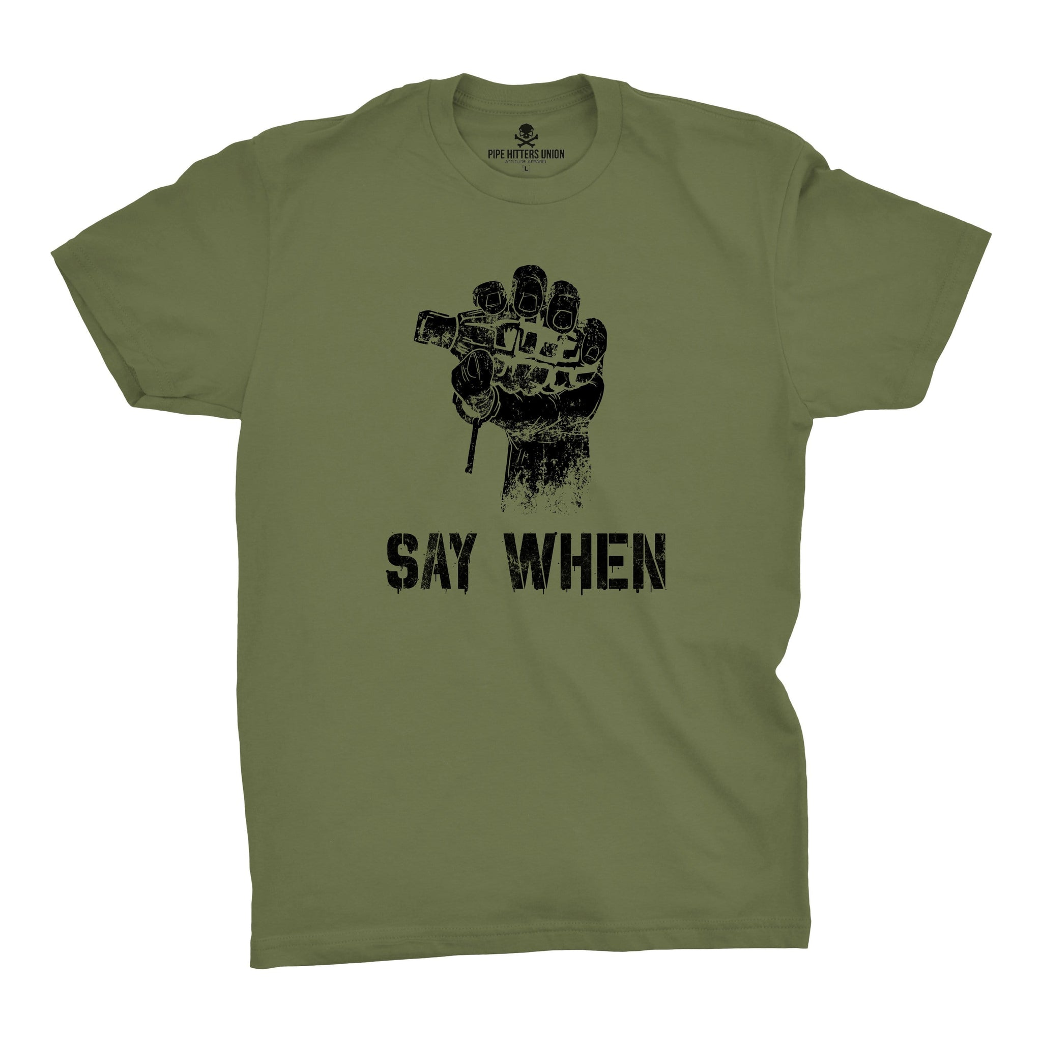 Say When - Overstock - Military Green - T-Shirts - Pipe Hitters Union