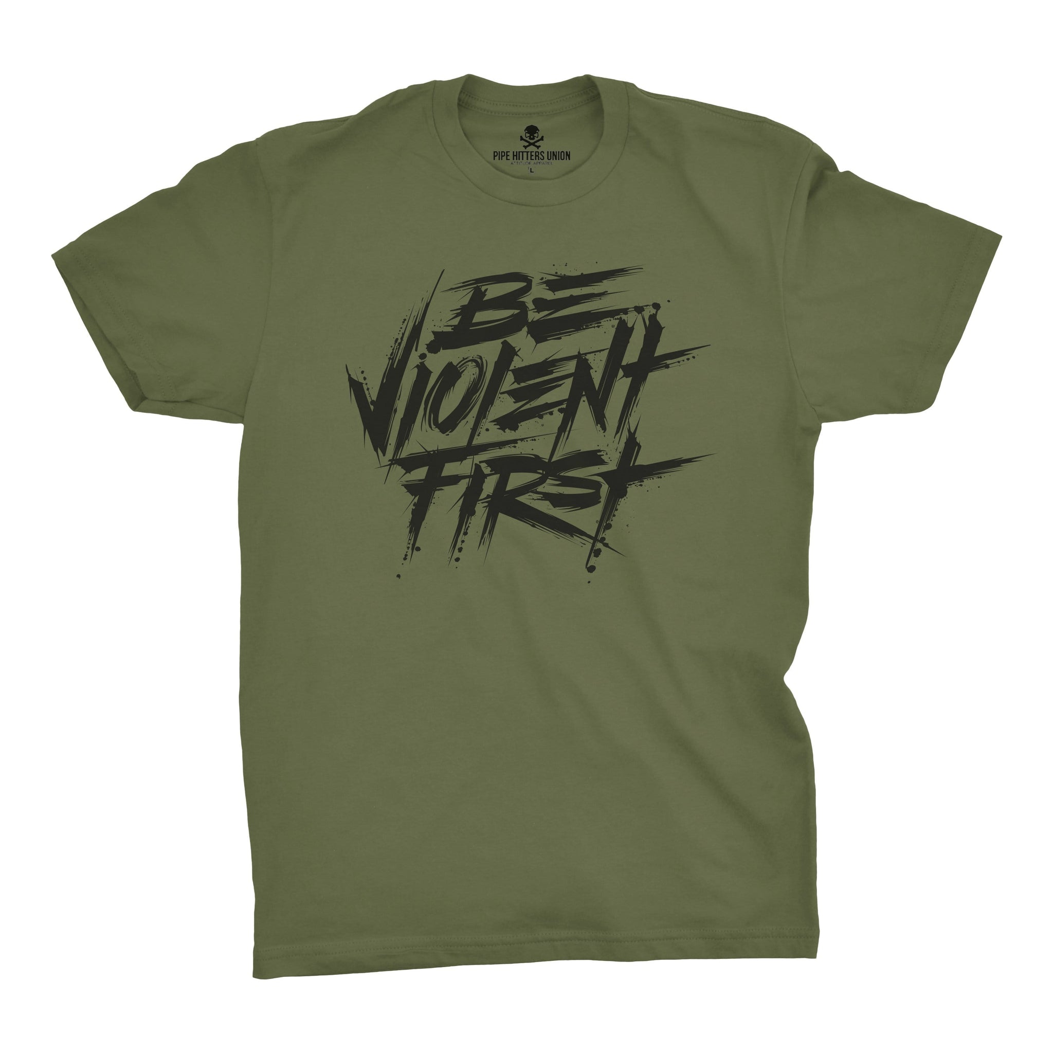 Be Violent First - Military Green - T-Shirts - Pipe Hitters Union