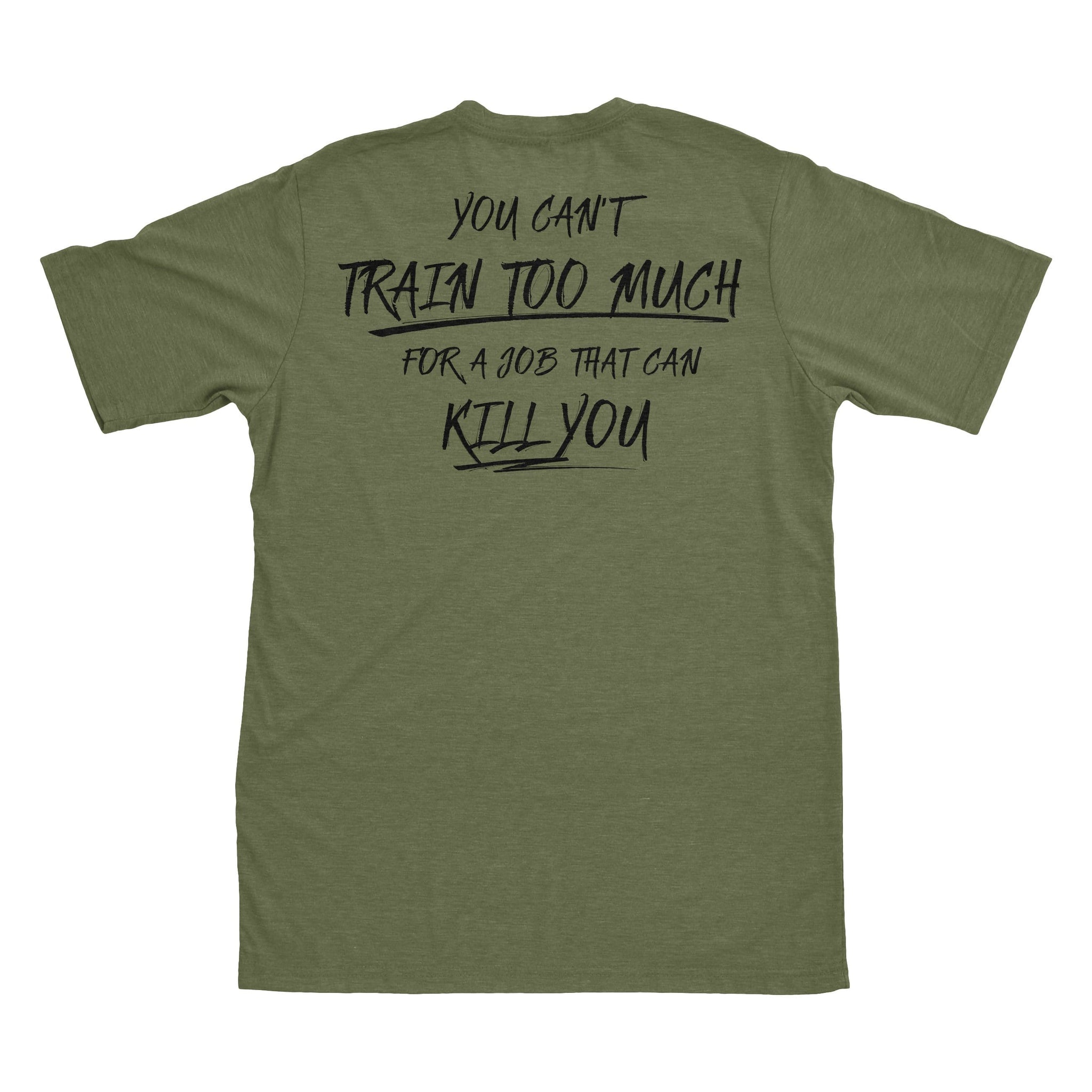 You Can't Train Too Much - Military Green - T-Shirts - Pipe Hitters Union