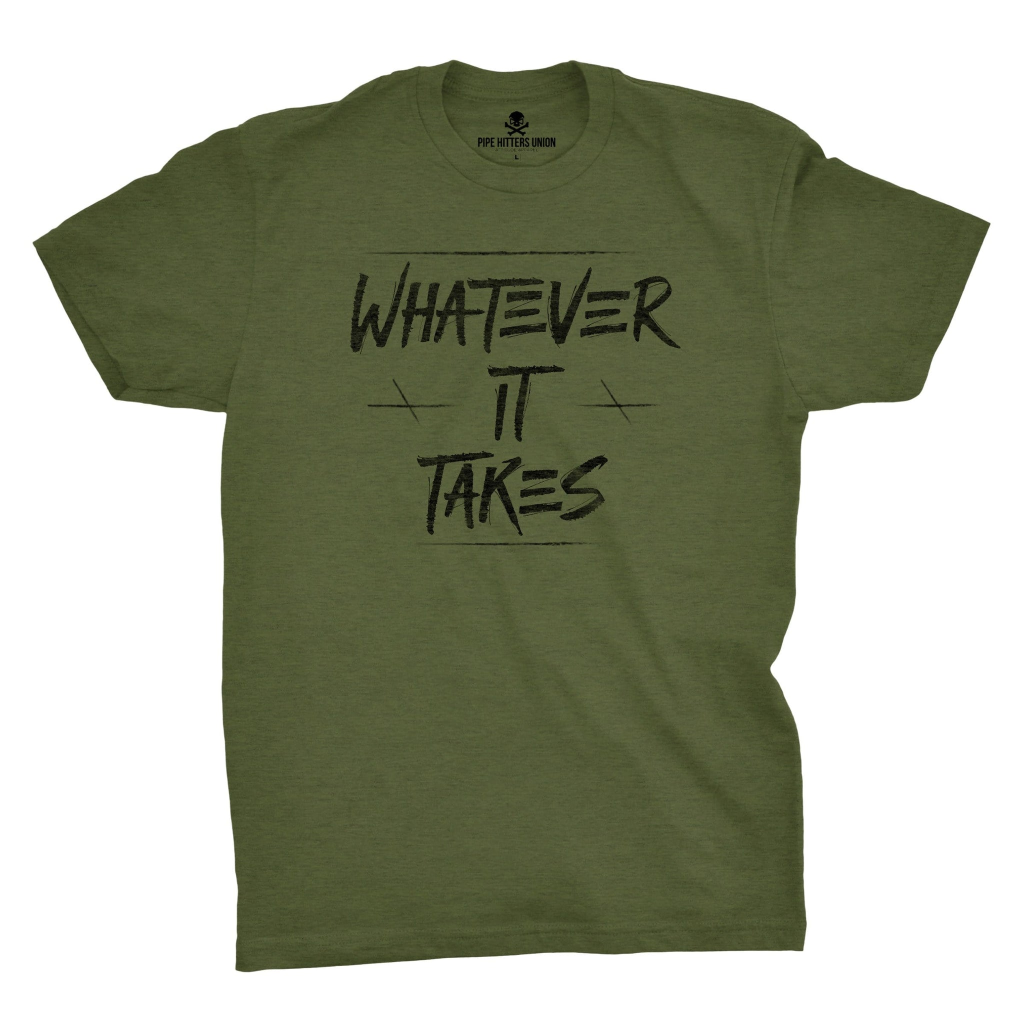 Whatever It Takes - Military Green - T-Shirts - Pipe Hitters Union