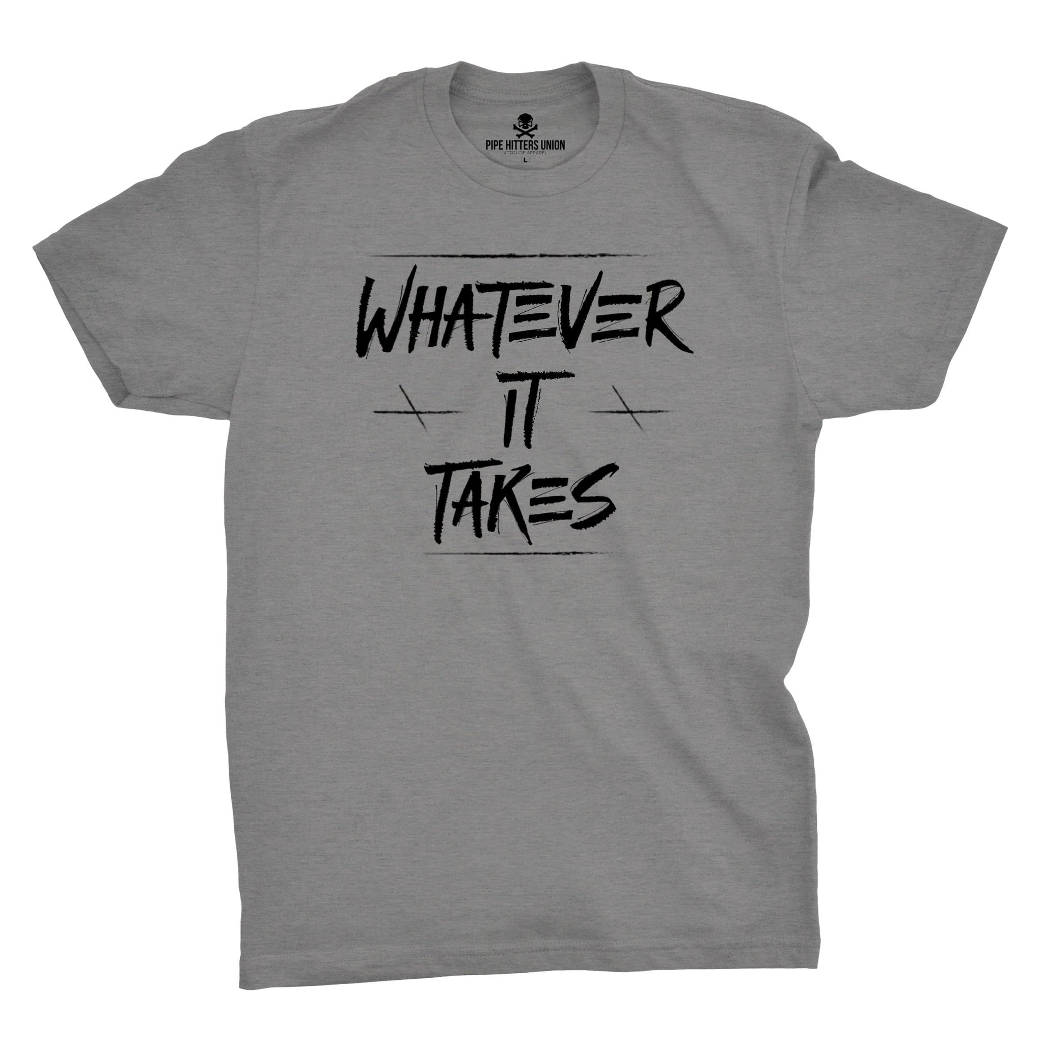 Whatever It Takes - Grey - T-Shirts - Pipe Hitters Union