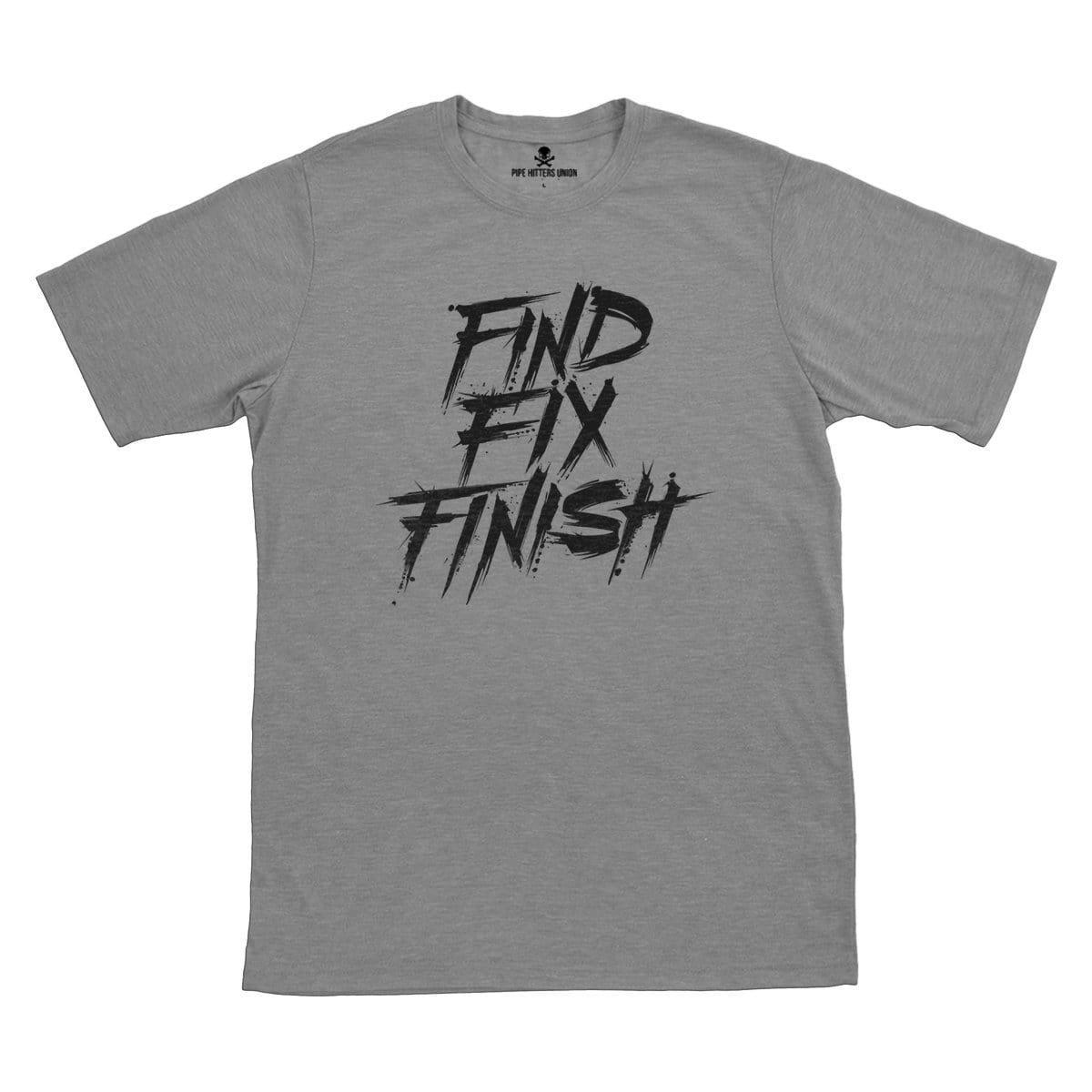 Find Fix Finish - Grey - T-Shirts - Pipe Hitters Union