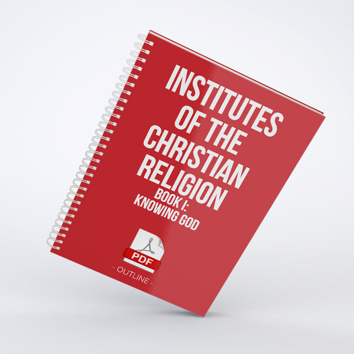 Outline - Institutes of the Christian Religion:<br>Book I: <em>Knowing God</em> (PDF)
