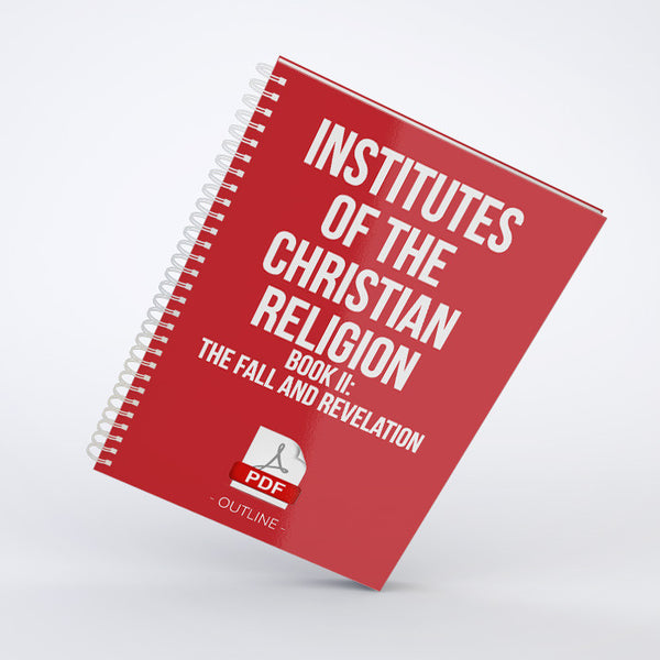 Outline - Institutes of the Christian Religion:<br>Book II - <em>The Fall and Revelation</em> (PDF)