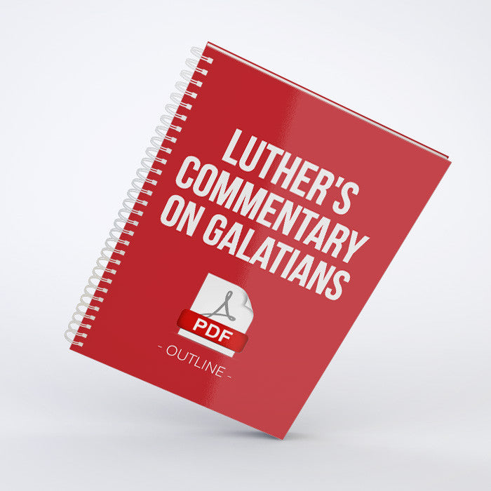 Outline - Luther's Commentary On Galatians (PDF)