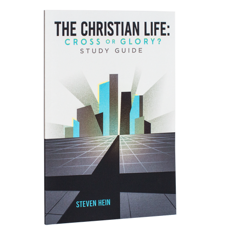 The Christian Life: Cross or Glory? (Study Guide)