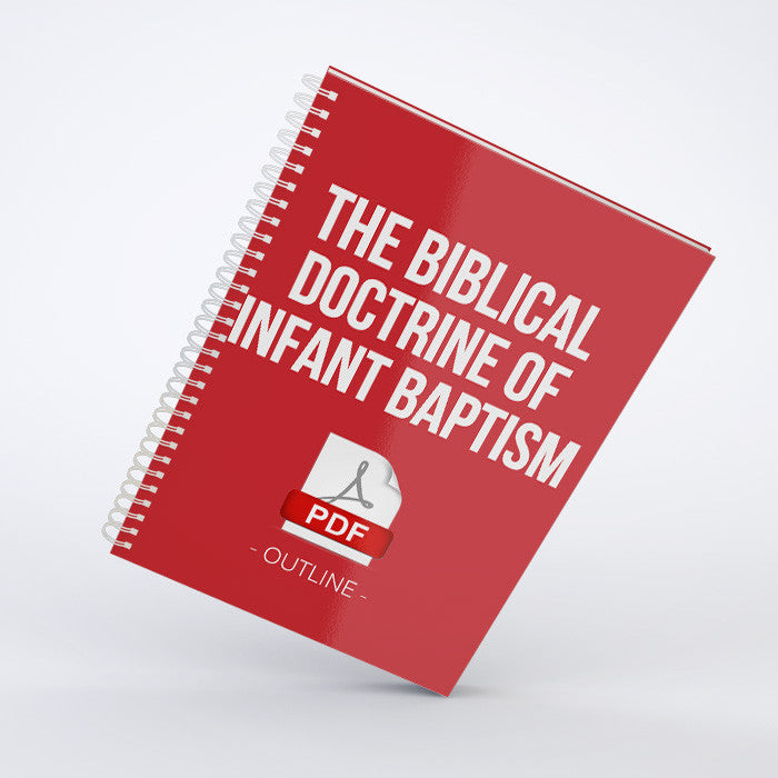 Outline - The Biblical Doctrine of Infant Baptism (PDF)