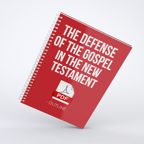 Outline - The Defense of the Gospel in the New Testament (PDF)
