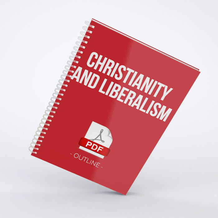 Outline - Christianity and Liberalism (PDF)