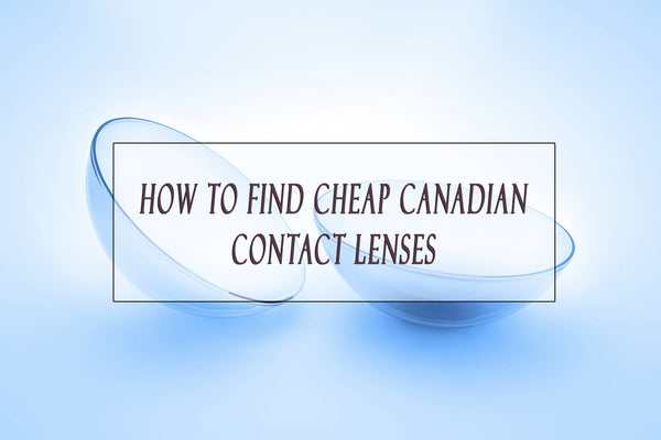 How To Find Cheap Canadian Contact Lenses