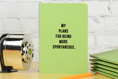 My plans for being more spontaneous notebook