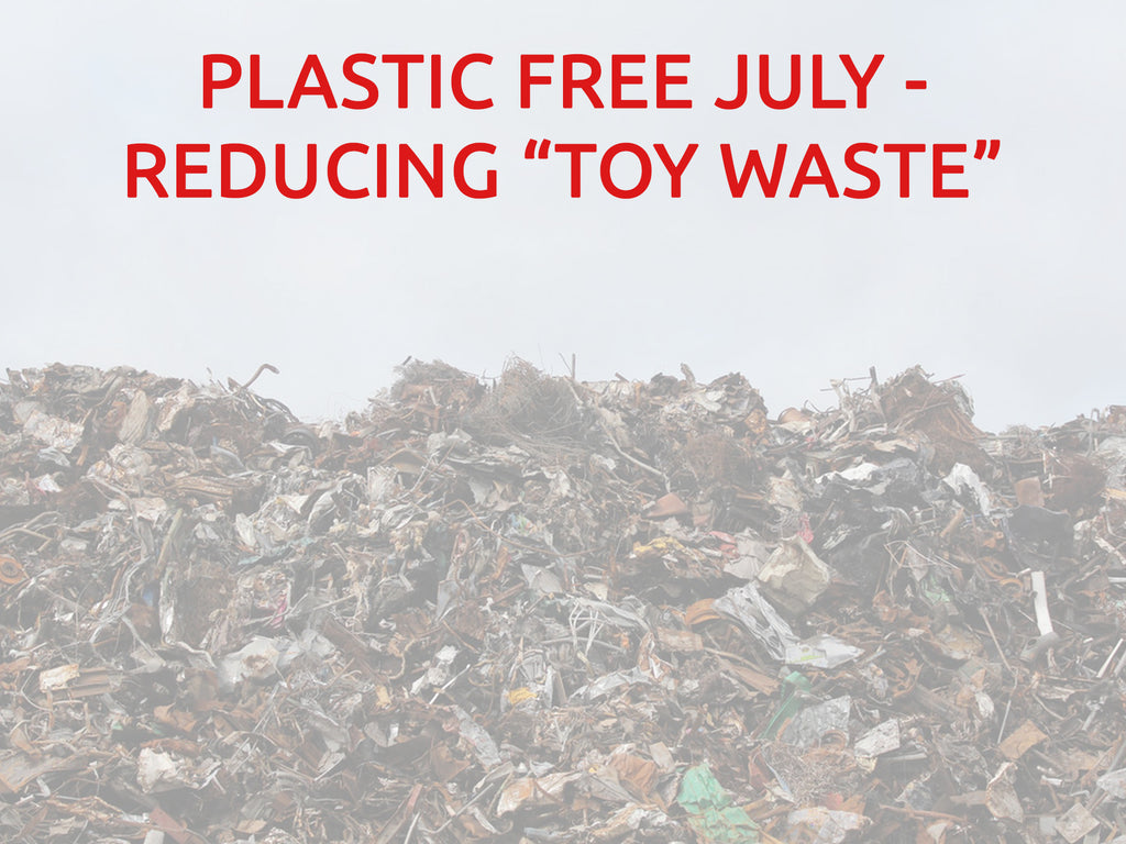 "Plastic Free July - Reducing ""Toy Waste"""
