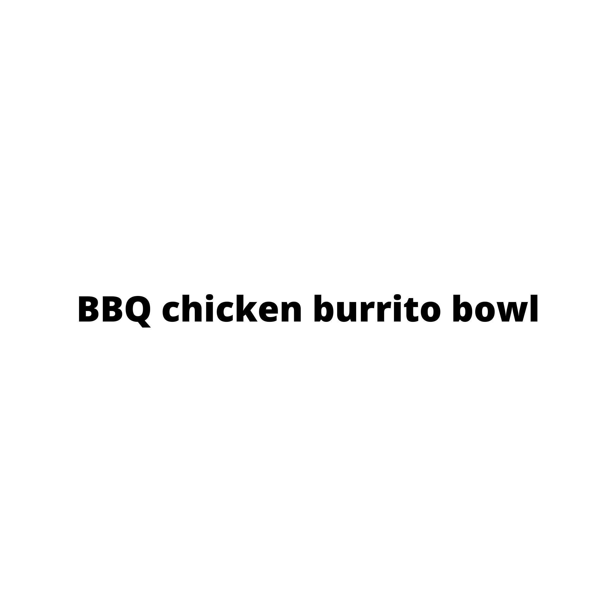 BBQ chicken burrito bowl