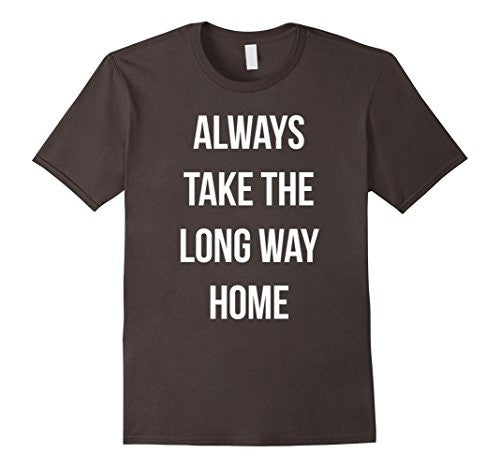 Always Take The Long Way Home T-Shirt Travel Adventure Unisex - UGR Collection