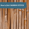 Bamboo backdrop with text that reads 'How to Knit: Bamboo Stitch'