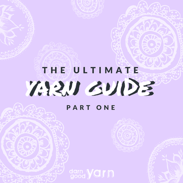 The Ultimate Yarn Guide: Part 1