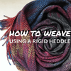 How To Weave: Using a Rigid Heddle