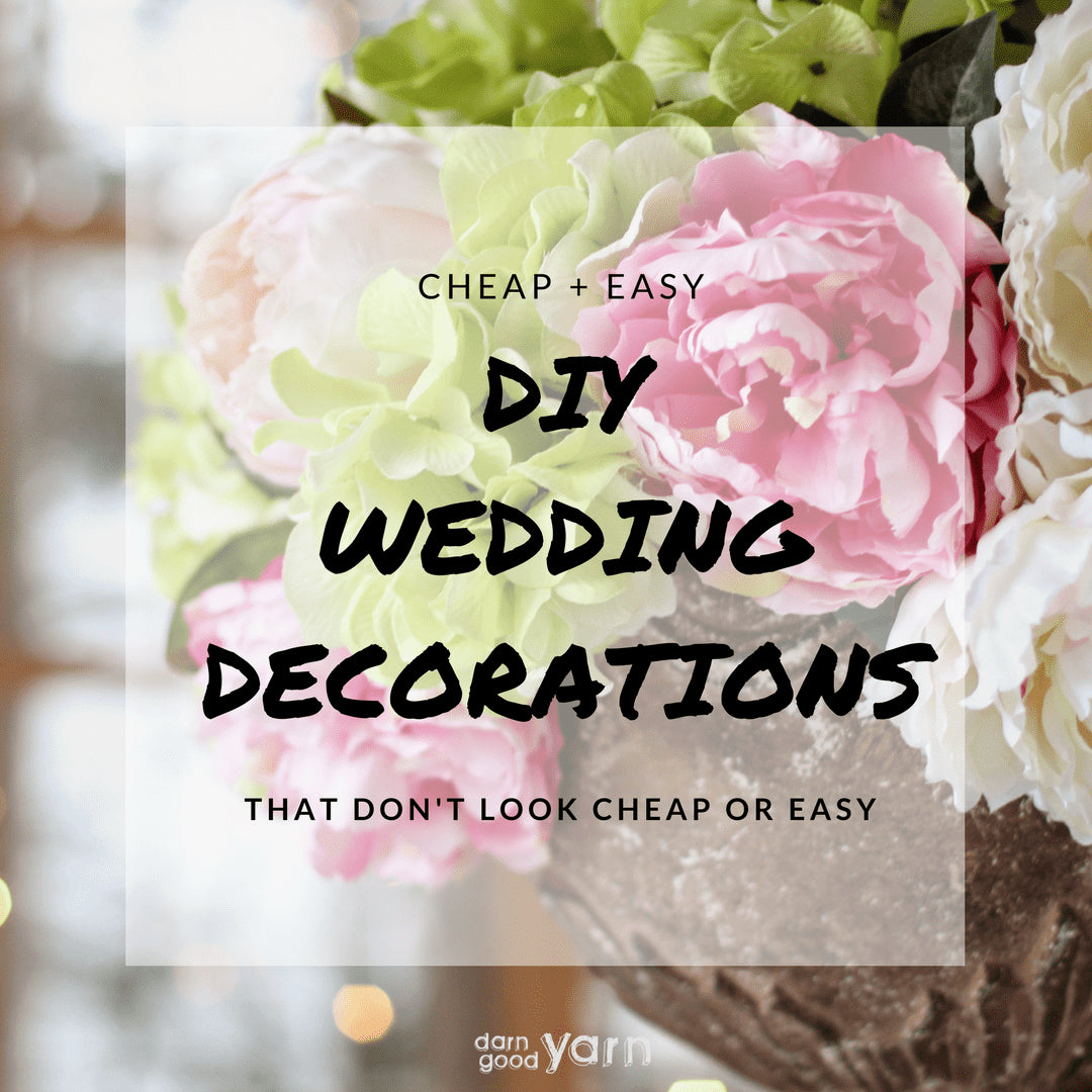 Cheap And Easy DIY Wedding Decor That Doesn\'t Look Cheap Or Easy ...