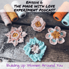 Episode 6 of the Made with Love Experiment: Building Up Women Around You