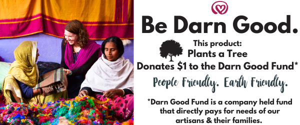 Be Darn Good Yarn This products plants a tree and donates $1 to the Darn Good Fund that gives aid to our artisans in times of crisis
