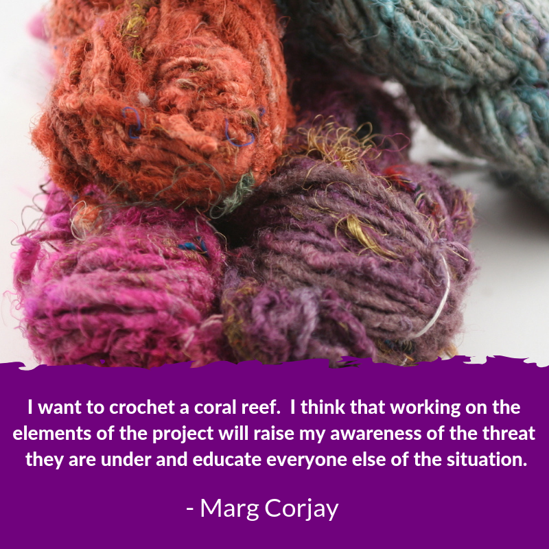 text that reads ' I want to crochet a coral reef. I think that the elements of the project will raise my awareness of pressure they are under and education everyone else.Marg Corjay'