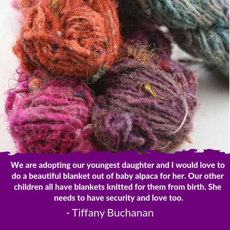 text that reads ' We are adopting our youngest daughter and would love to do a beautiful blanket out of baby alpaca so all children have blankets knitted for their needs to have security and love. Tiffany Buchanan'