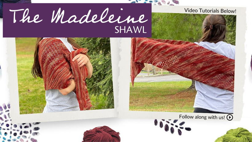Madeleine Shawl Knit-A-Long. Follow along with us with video tutorials below.