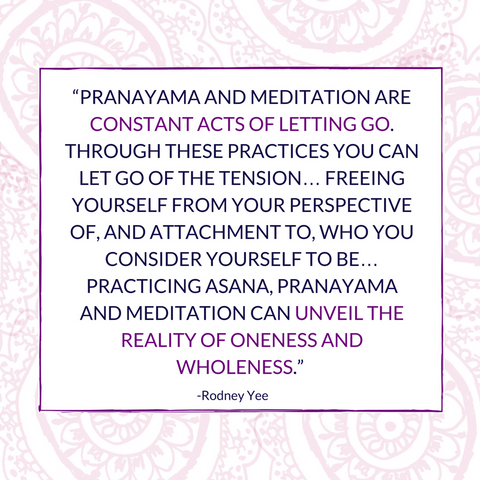 Rodney Yee quote on Pranayama and Meditation being constant acts of letting go.