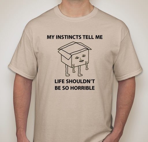 """My Instincts Tell Me Life Shouldn't Be So Horrible"" T-Shirt (only Large size left)"