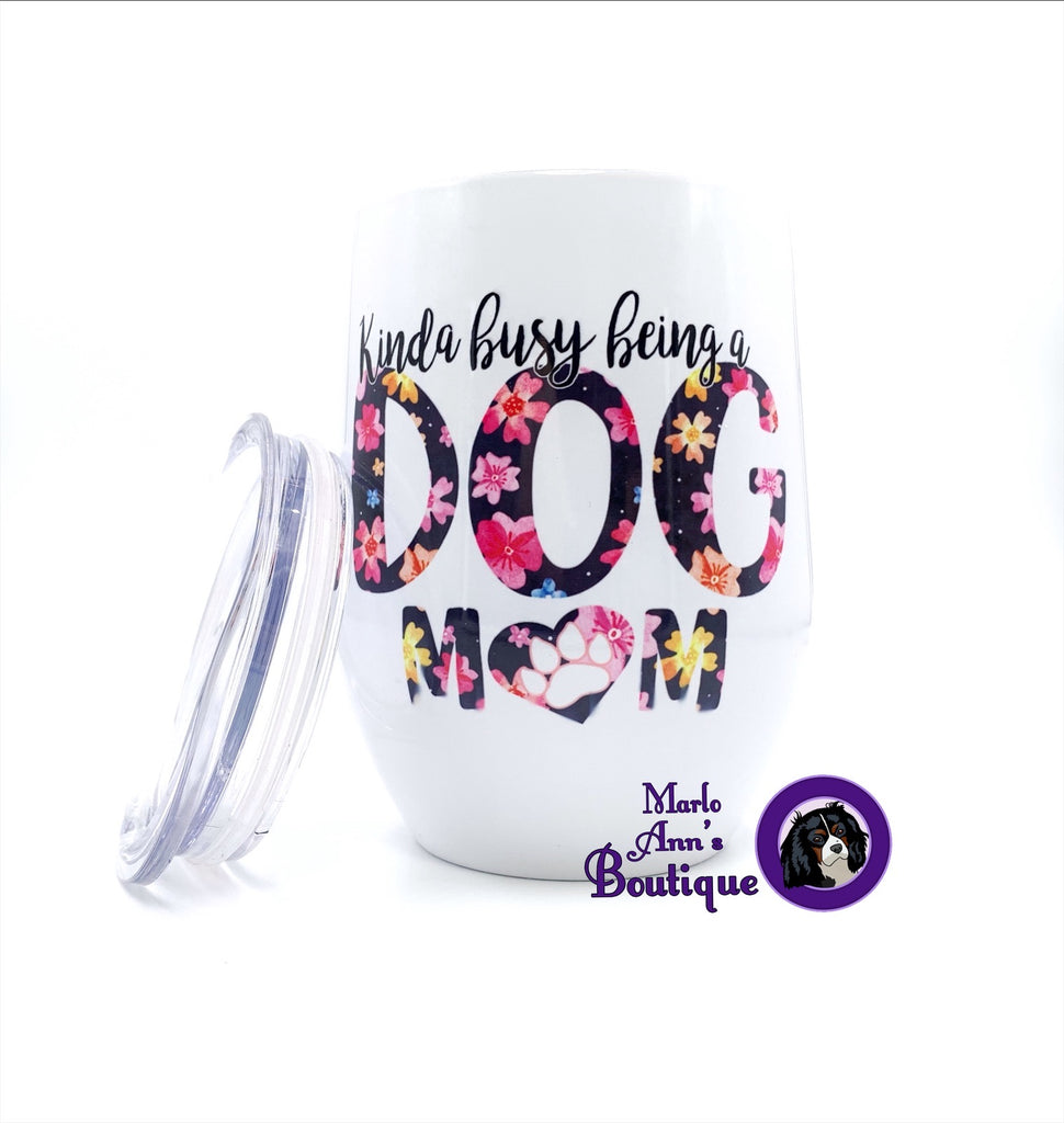 Kinda Busy Being a Dog Mom Wine Tumbler