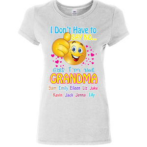 I Don't Have To Say No Cus I'm The Grandma T-shirt
