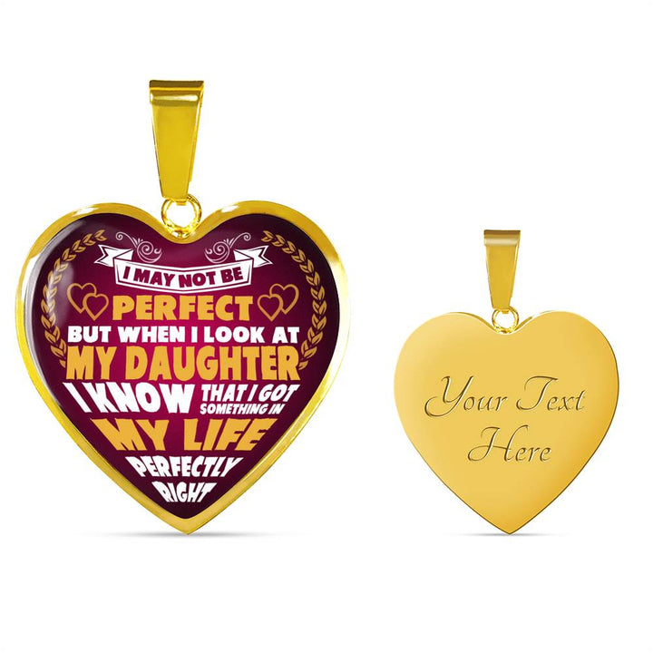 I May Not Be Perfect But When I look At My Daughter I Know Heart Necklace Pendent