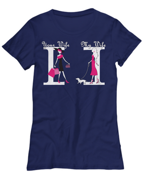 Funny Your Wife My Wife Tshirt