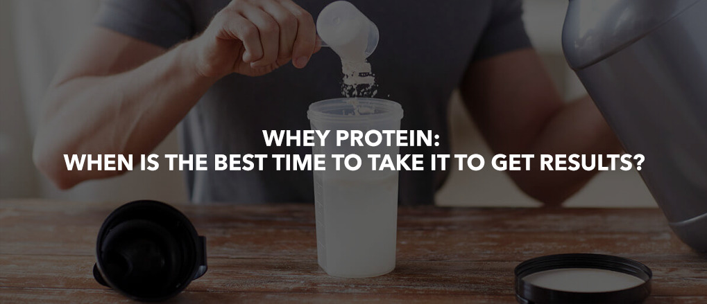 Whey Protein: When is the best time to take it to get results?