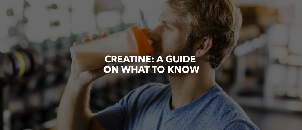 Creatine: A Guide on What to Know