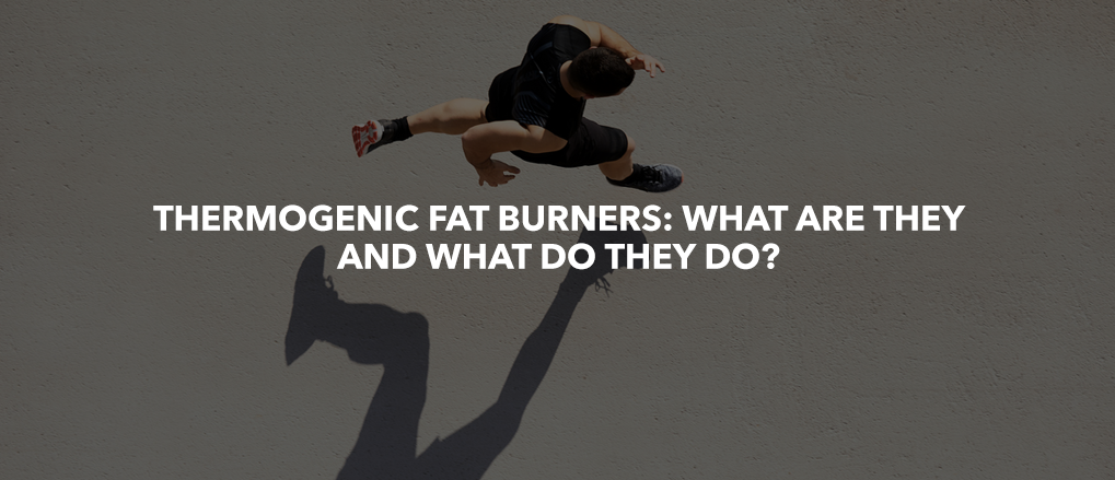 Thermogenic Fat Burners: What are they and what do they do?