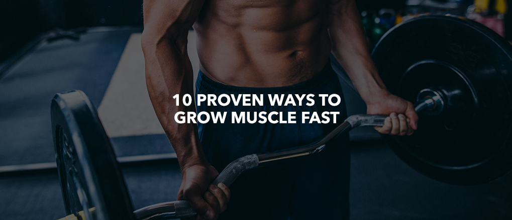 10 Proven Ways to Grow Muscle Fast