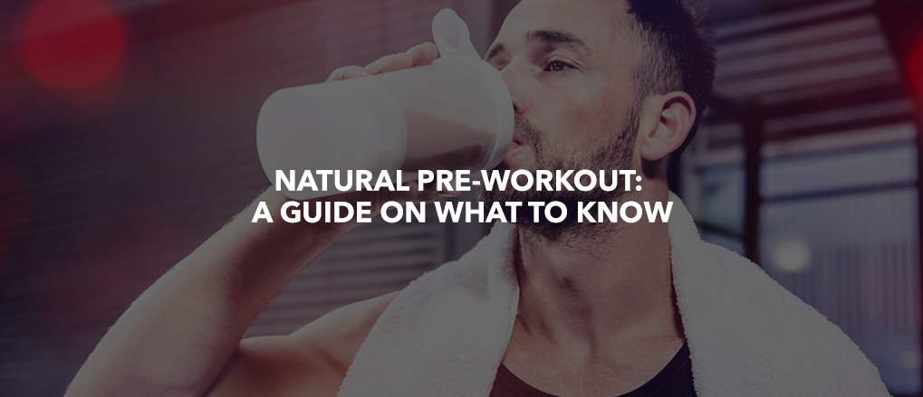 Natural Pre-Workout: A Guide on What to Know