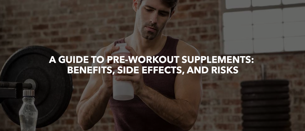 A Guide to Pre-workout Supplements: Benefits, Side Effects, and Risks